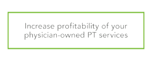 Increase profitability of your physician-owned PT services
